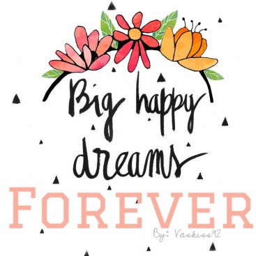 big happy dreams FOREVER